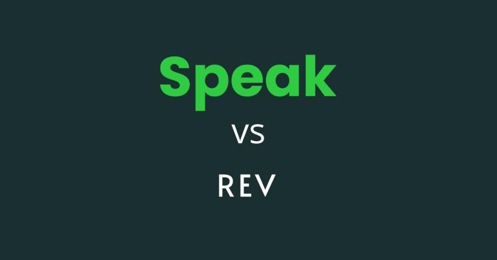 Speak AI vs Rev - A more useful Rev Alternative